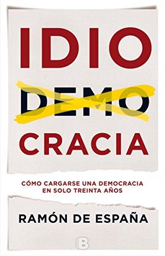 Idiocracia: Cómo cargarse una democracia en solo treinta años (No ficción)