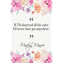 If I'd Observed All The Rules I'd Never Have Got Anywhere: Marilyn Monroe Quote Floral Notebook