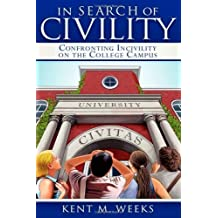 In Search of Civility: Confronting Incivility on the College Campus by Kent M. Weeks (2011-05-01)