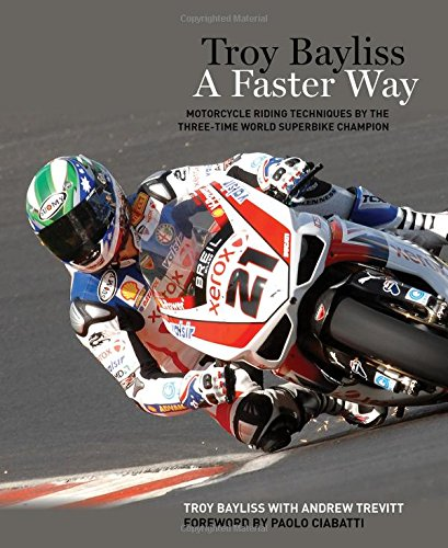 Troy Bayliss: A Faster Way por Troy Bayliss