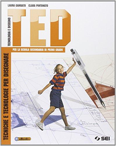TED. Tenciche e tecnologie per disegnare-Schede di disegno-Argomenti di tecnologia. Per la Scuola media. Con DVD