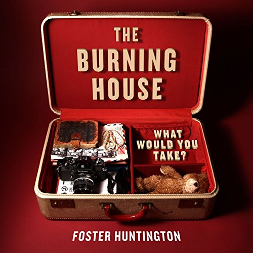 The Burning House: What Would You Take? por Foster Huntington