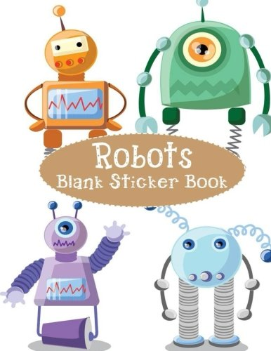 Robots Blank Sticker Book: Blank Sticker Book with Robots Theme For Children 8.5 x 11, 100 Pages: Volume 6