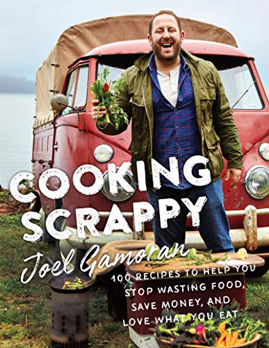 Cooking-Scrappy-100-Recipes-to-Help-You-Stop-Wasting-Food-Save-Money-and-Love-What-You-Eat