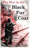 The Man in the Black Fur Coat: A Soldier's Adventures on the Eastern Front