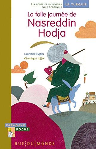 La folle journée de Nasreddin Hodja : Un conte et un dossier pour découvrir la Turquie