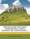 Dictionnaire Des Rimes Precede D'Un Traite Complet de Versification...