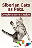 Siberian Cats as Pets. Siberian Cats: Facts and Information. the Complete Owner's Guide. by Elliott Lang (2013-10-23)