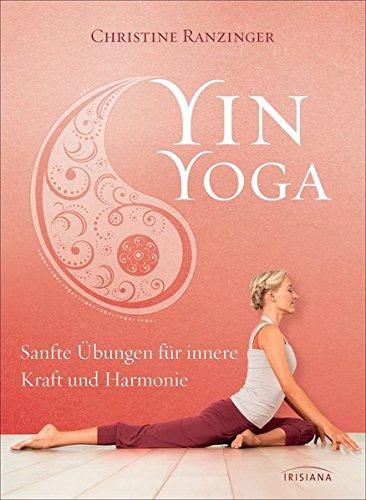 Yin Yoga: Sanfte Übungen für innere Kraft und Harmonie. Mit einem Vorwort von Dr. Robert Schleip.