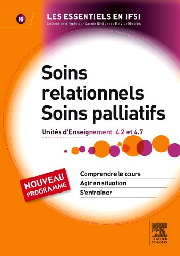 Soins relationnels. Soins palliatifs: Unités d'enseignement 4.2 et 4.7