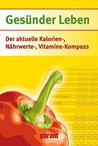 Gesünder Leben. Der aktuelle Kalorien-, Nährwerte- und Vitaminekompass