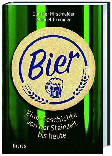 Preisvergleich Produktbild Bier: Eine Geschichte von der Steinzeit bis heute
