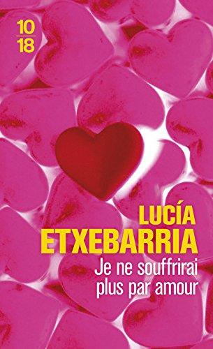Je Ne Souffrirai Plus Par Amour (Domaine Etranger) par Lucia Etxebarria