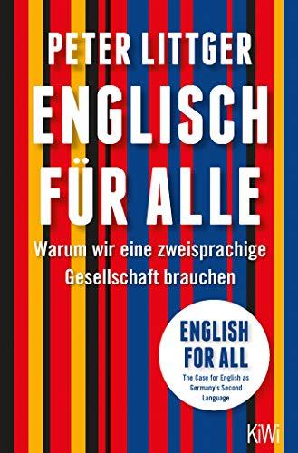 Englisch für alle/English for all: Warum wir eine zweisprachige Gesellschaft brauchen/The Case for English as Germany's Second Language