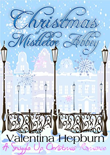 Christmas at Mistletoe Abbey: A Snuggle Up Christmas Romance (The Snuggle Up Romance Novella Series Book 1) by [Hepburn, Valentina]