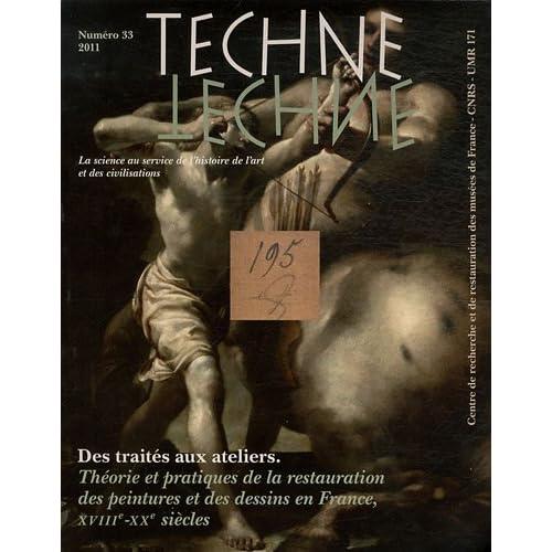 Technè, N° 33, 2011 : Des traités aux ateliers : Théories et pratiques de la restauration des peintures et des dessins en France, XVIIIe-XXe siècles
