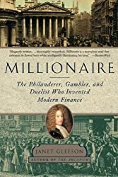 Millionaire: The Philanderer, Gambler, and Duelist Who Invented Modern Finance by Janet Gleeson (2016-05-27)