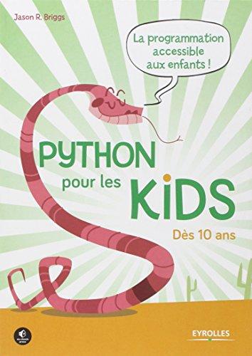 Python pour les kids: La prorammation accessible aux enfants ! Dès 10 ans. par Jason R. Briggs
