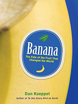 Banana: The Fate of the Fruit That Changed the World par [Koeppel, Dan]