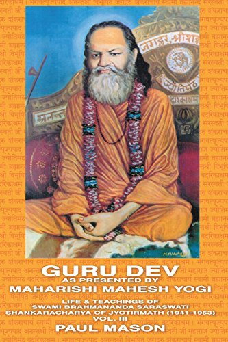 Guru Dev as Presented by Maharishi Mahesh Yogi: Life & Teachings of Swami Brahmananda Saraswati Shankaracharya of Jyotirmath (1941-1953) Vol. III por Paul Mason