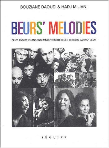 Beur's mélodies. Cent ans de chansons immigr�...