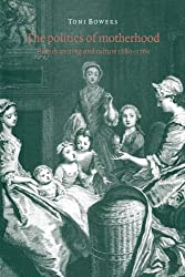 The Politics of Motherhood: British Writing and Culture, 1680-1760