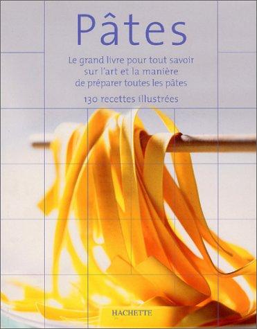 Pâtes : Le grand livre pour tout savoir sur l'art et la manière de préparer les pâtes par Collectif