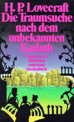 Die Traumsuche nach dem unbekannten Kadath. Eine Erzählung. (Phantastische Bibliothek #287)