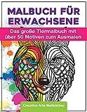 Malbuch für Erwachsene: Das große Tiermalbuch mit über 50 Motiven zum Ausmalen - Welt der Tiere - Ideales Ausmalbuch zur Stressbewältigung und Entspannung - A4 Kreativ Malen Ausmalbücher - Creative Arts Malbücher