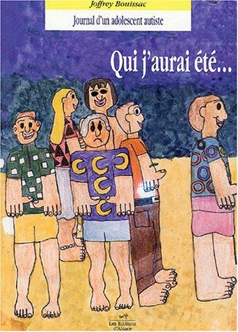 Qui j'aurai été. : Journal d'un adolescent autiste par Joffrey Bouissac