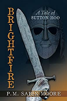 Brightfire: A Tale of Sutton Hoo by [P.M. SABIN MOORE]