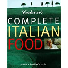 Carluccio's Complete Italian Food: Ingredients, Products, Recipes