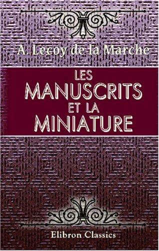 Les manuscrits et la miniature par Albert Lecoy de la Marche
