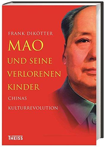 Mao und seine verlorenen Kinder: Chinas Kulturrevolution