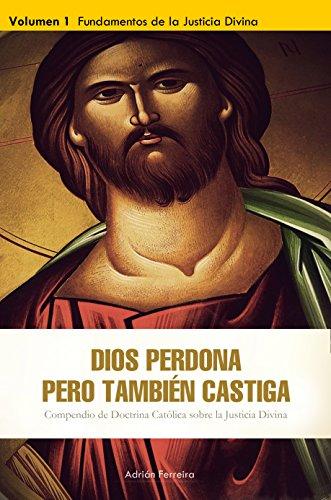 Dios perdona, pero tambien castiga: Compendio de Doctrina Católica sobre la Justicia Divina por Adrian Ferreira