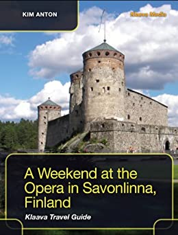 A Weekend at the Opera in Savonlinna, Finland - Klaava Travel Guide by [Anton, Kim]