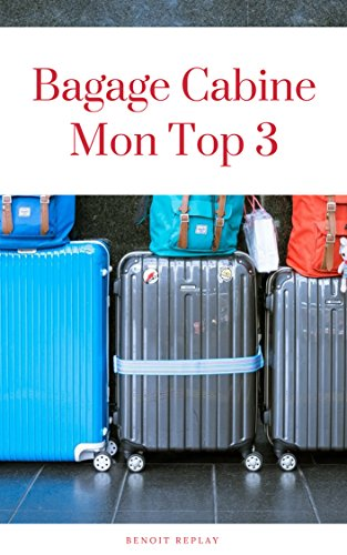 Bagage Cabine: Mon TOP 3