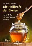 Die Heilkraft der Bienen: Honig & Co. bei Beschwerden von A-Z - Friedrich Hainbuch