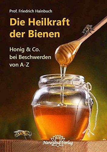 Die Heilkraft der Bienen: Honig & Co. bei Beschwerden von A-Z - Apitherapie Honig