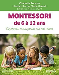 Montessori de 6 à 12 ans: Apprends-moi à penser par moi-même
