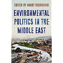 Environmental Politics in the Middle East: Local Struggles, Global Connections (Published in Collaboration with: Georgetown University Centre for ... Regional Studies, School of Foreign Service)
