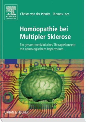 Homöopathie bei Multipler Sklerose: Ein gesamtmedizinisches Therapiekonzept mit neurologischem Repertorium -