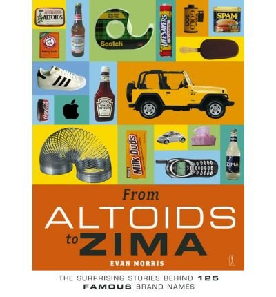-from-altoids-to-zima-the-surprising-stories-behind-125-famous-brand-names-original-from-altoids-to-