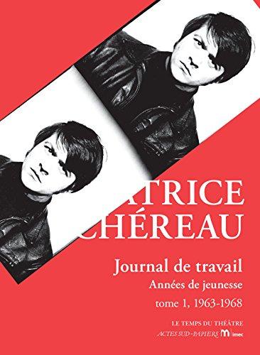 Journal de travail: Années de jeunesse - tome 1, 1963-1968 (Le temps du théâtre) par Patrice Chéreau