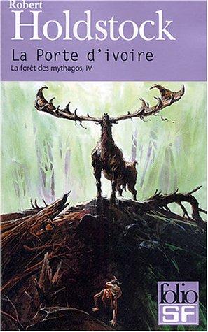 La fort des mythagos, IV:La Porte d'ivoire