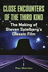 Close Encounters of the Third Kind: The Making of Steven Spielberg's Classic Film by Ray Morton (2008-07-15)