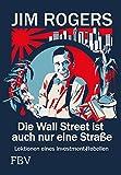 Die Wall Street ist auch nur eine Straße: Lektionen eines Investment-Rebellen - Jim Rogers