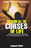 BREAKING ALL THE CURSES OF LIFE: Powerful Teachings on Breaking the Cause Behind the Curses of Life