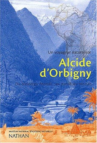 Un voyageur naturaliste : Alcide d'Orbigny
