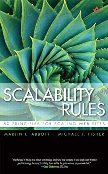 Scalability Rules: 50 Principles for Scaling Web Sites by [Abbott, Martin L., Fisher, Michael T.]